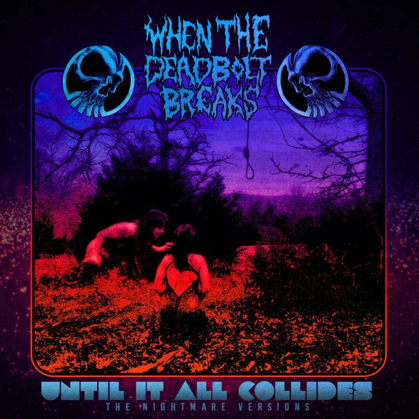 When The Deadbolt Breaks 'Until It All Collides: The Nightmare Versions'